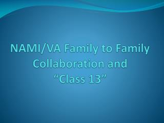 NAMI/VA Family to Family Collaboration and �Class 13�