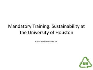 Mandatory Training: Sustainability at the University of Houston