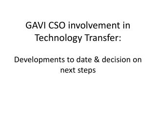 GAVI CSO involvement in  Technology Transfer: Developments to date & decision on next steps