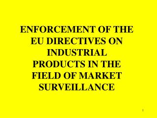 ENFORCEMENT OF THE EU DIRECTIVES ON INDUSTRIAL PRODUCTS IN THE FIELD OF MARKET SURVEILLANCE