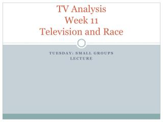 TV Analysis  Week 11  Television and Race