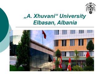 """""""A. Xhuvani"""" University Elbasan, Albania"""