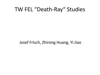 "TW FEL ""Death-Ray"" Studies"