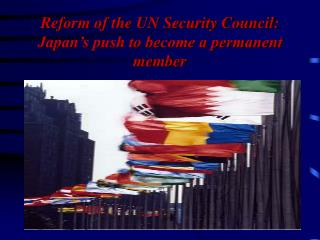Reform of the UN Security Council:  Japan's push to become a permanent member