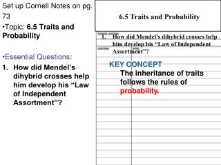 Set up Cornell Notes on pg.  73 Topic:  6.5 Traits and Probability Essential Questions :