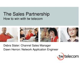 The Sales Partnership How to win with tw telecom
