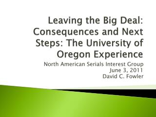 Leaving the Big Deal: Consequences and Next Steps: The University of Oregon Experience