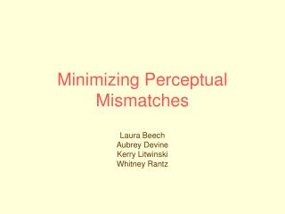 Minimizing Perceptual Mismatches