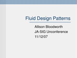 Fluid Design Patterns
