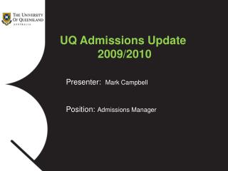 Presenter:   Mark Campbell Position: Admissions Manager