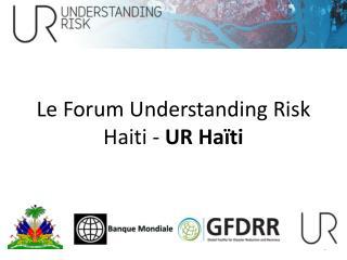 Le Forum Understanding Risk Haiti -  UR Ha�ti