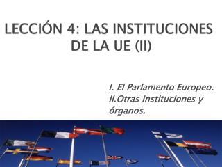 LECCIÓN 4: LAS INSTITUCIONES  DE LA UE (II)