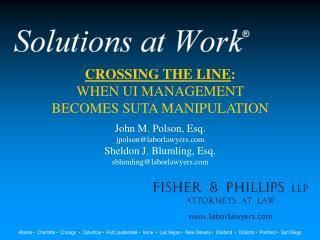 CROSSING THE LINE : WHEN UI MANAGEMENT BECOMES SUTA MANIPULATION John M. Polson, Esq.
