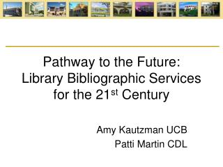 Pathway to the Future: Library Bibliographic Services for the 21 st  Century