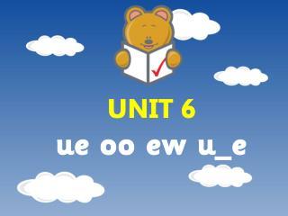 UNIT 6 ue oo ew u_e