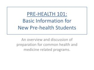 PRE-HEALTH 101: Basic Information for  New Pre-health Students
