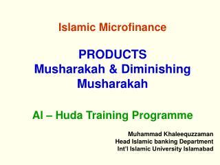 Islamic Microfinance  PRODUCTS  Musharakah & Diminishing Musharakah Al – Huda Training Programme
