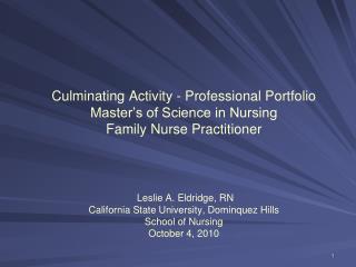 Culminating Activity - Professional Portfolio  Master s of Science in Nursing Family Nurse Practitioner     Leslie A. El