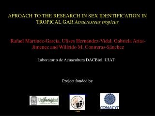 APROACH TO THE RESEARCH IN SEX  IDENTIFICATION  IN TROPICAL GAR  Atractosteus tropicus