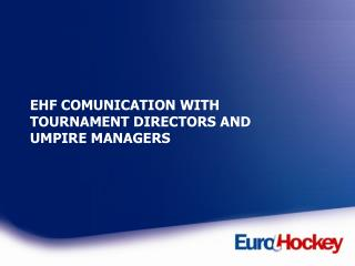 EHF COMUNICATION WITH TOURNAMENT DIRECTORS AND UMPIRE MANAGERS