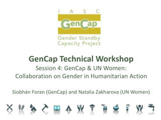 GenCap Technical Workshop  Session 4: GenCap & UN Women: