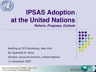 IPSAS Adoption  at the United Nations Reform, Progress, Outlook