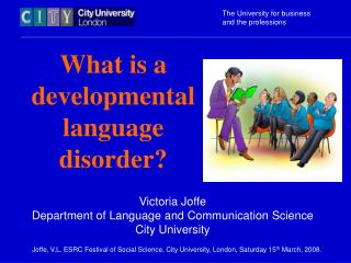 Victoria Joffe Department of Language and Communication Science City University