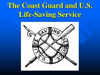 The Coast Guard and U.S. Life-Saving Service