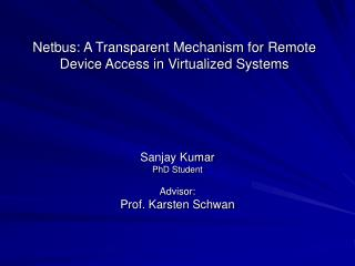 Netbus: A Transparent Mechanism for Remote Device Access in Virtualized Systems