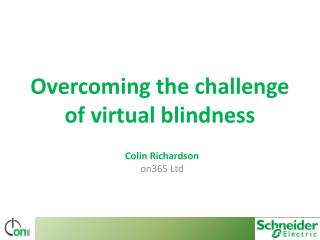 Overcoming the challenge of virtual  blindness
