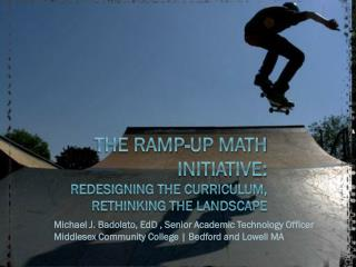 The RAMP-up Math Initiative: Redesigning the curriculum, rethinking the landscape