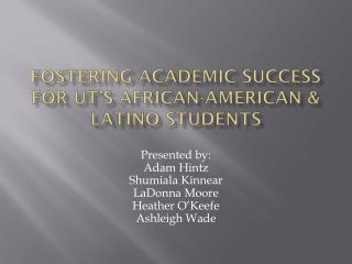 Fostering Academic Success for UT's African-American &  Latino Students