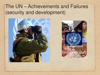 The UN – Achievements and Failures  (security and development)