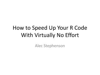 How to Speed Up Your R Code With Virtually No Effort