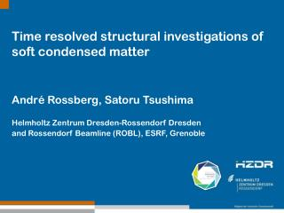 Time resolved structural investigations of soft condensed matter André Rossberg, Satoru Tsushima