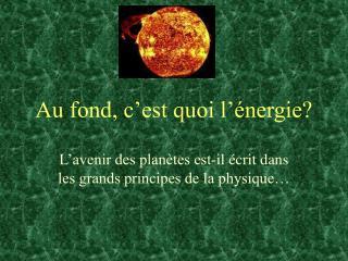 Au fond, c'est quoi l'énergie?