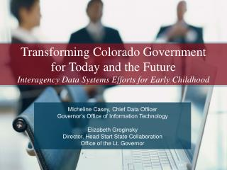 Transforming Colorado Government for Today and the Future  Interagency Data Systems Efforts for Early Childhood