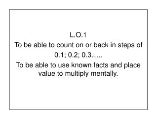 L.O.1 To be able to count on or back in steps of  0.1; 0.2; 0.3…..