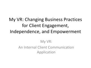 My VR: Changing Business Practices for Client Engagement, Independence, and Empowerment