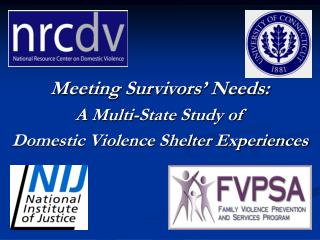 Meeting Survivors  Needs: A Multi-State Study of   Domestic Violence Shelter Experiences
