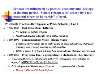 Schools are influenced by political economy and ideology of the time period.  School reform is influenced by a few power