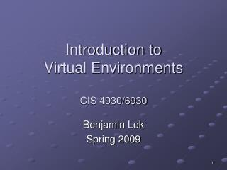 Introduction to  Virtual Environments CIS 4930/6930