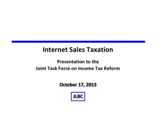 Internet Sales Taxation Presentation to the  Joint Task Force on Income Tax Reform