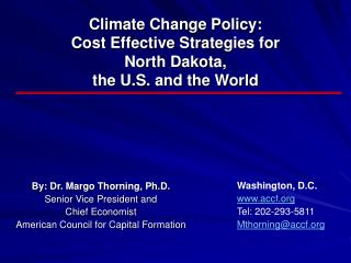 Climate Change Policy:  Cost Effective Strategies for  North Dakota,  the U.S. and the World