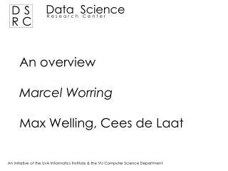 An overview Marcel Worring Max Welling, Cees de Laat