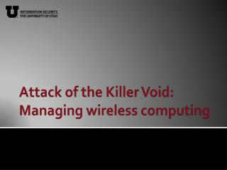Attack  of the Killer Void: Managing wireless computing