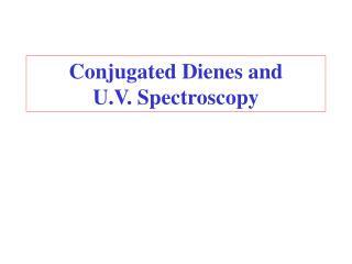Conjugated Dienes and  U.V. Spectroscopy