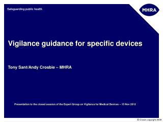 Vigilance guidance for specific devices Tony Sant/Andy Crosbie – MHRA