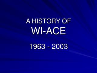A HISTORY OF WI-ACE