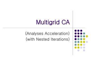 Multigrid CA